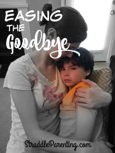 Easing the Goodbye | Straddle Parenting